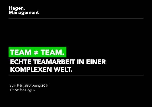 spm Frühjahrstagung 2014 Dr. Stefan Hagen TEAM ≠ TEAM. ECHTE TEAMARBEIT IN EINER KOMPLEXEN WELT.