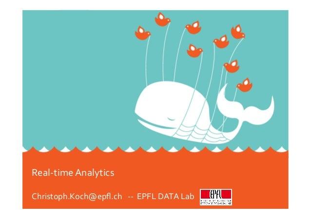 Real-‐time  Analytics      Christoph.Koch@epfl.ch      -‐-‐    EPFL  DATA  Lab