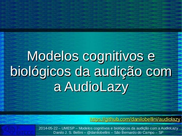 2014-05-22 – UMESP – Modelos cognitivos e biológicos da audição com a AudioLazy Danilo J. S. Bellini – @danilobellini – Sã...