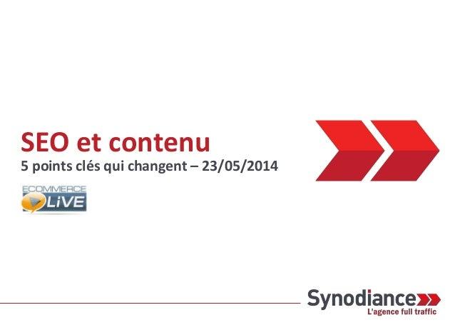 Synodiance > SEO et Contenu - 5 points clés qui changent - Ecommerce-Live - 23/05/2014