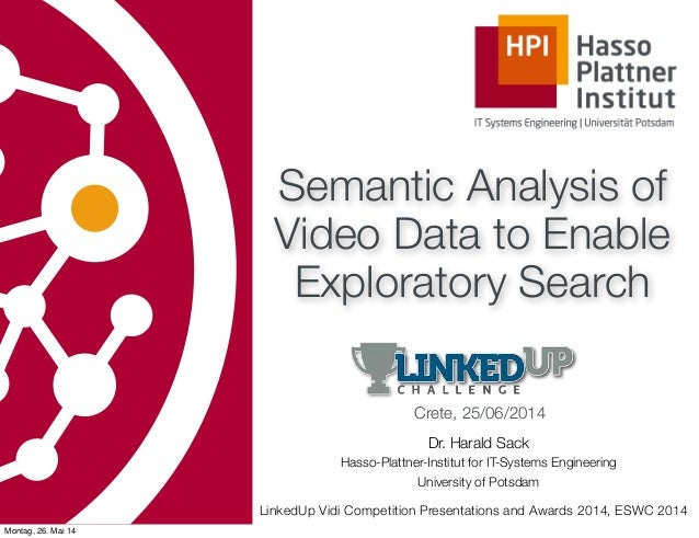 LinkedUp Vidi Competition Presentations and Awards 2014, ESWC 2014 Semantic Analysis of Video Data to Enable Exploratory S...