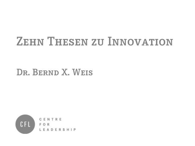 Zehn Thesen zu Innovation Dr. Bernd X. Weis