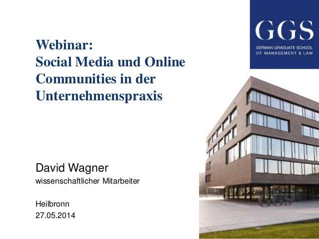 Webinar: Social Media und Online Communities in der Unternehmenspraxis David Wagner wissenschaftlicher Mitarbeiter Heilbro...
