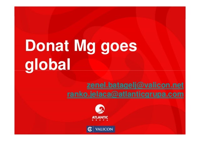 1 Donat Mg goes global zenel.batagelj@valicon.net ranko.jelaca@atlanticgrupa.com