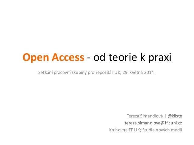 Open Access - od teorie k praxi Tereza Simandlová | @kliste tereza.simandlova@ff.cuni.cz Knihovna FF UK; Studia nových méd...