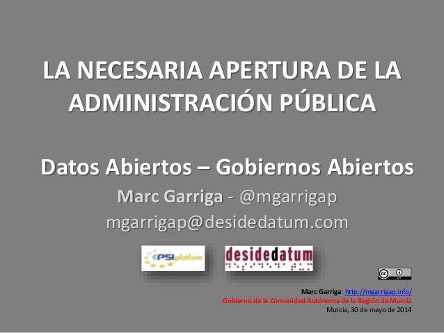 LA NECESARIA APERTURA DE LA ADMINISTRACIÓN PÚBLICA Marc Garriga: http://mgarrigap.info/ Gobierno de la Comunidad Autónoma ...