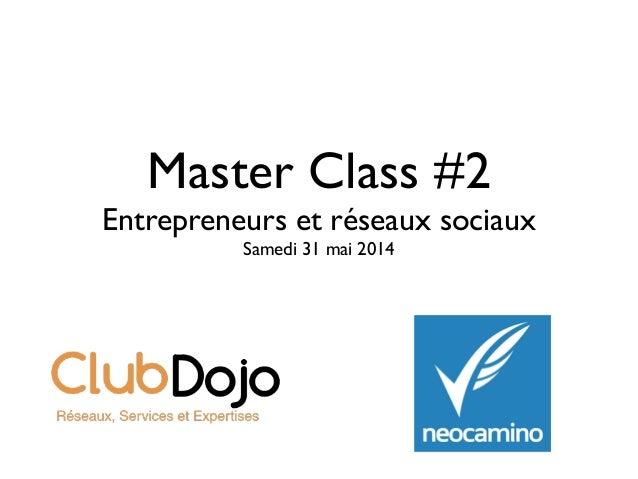 Master Class #2  Entrepreneurs et réseaux sociaux  Samedi 31 mai 2014