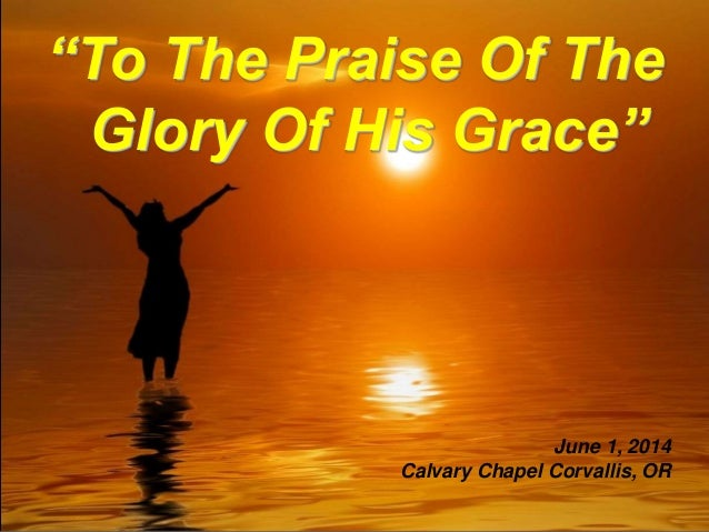 To the praise of the glory of his grace 06-01-2014 Tibor Lak at Calvary Corvallis