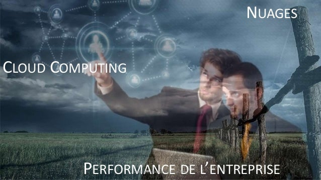 CLOUD COMPUTING NUAGES PERFORMANCE DE L'ENTREPRISECopyright Inforsud Diffusion 2014