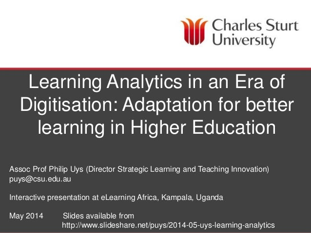 DIVISION OF STUDENT LEARNING Learning Analytics in an Era of Digitisation: Adaptation for better learning in Higher Educat...