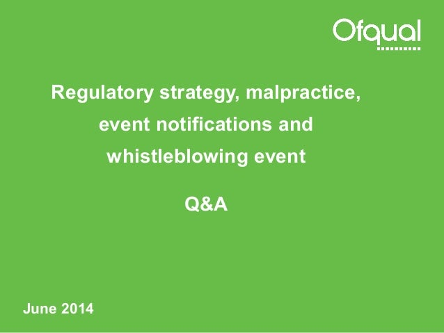 Regulatory strategy, malpractice, event notifications and whistleblowing event Q&A June 2014