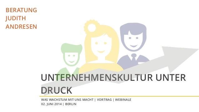 BERATUNG JUDITH ANDRESEN WAS WACHSTUM MIT UNS MACHT | VORTRAG | WEBINALE 02. JUNI 2014 | BERLIN UNTERNEHMENSKULTUR UNTER D...