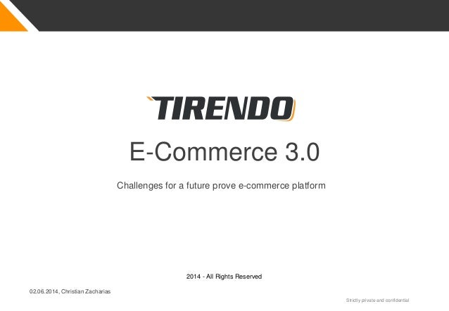 Strictly private and confidential 2014 - All Rights Reserved E-Commerce 3.0 Challenges for a future prove e-commerce platf...
