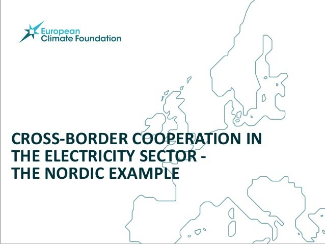 CROSS-BORDER COOPERATION IN THE ELECTRICITY SECTOR - THE NORDIC EXAMPLE