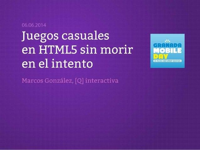 Desarrollando Juegos Casuales para dispositivos con HTML5 sin morir en el intento