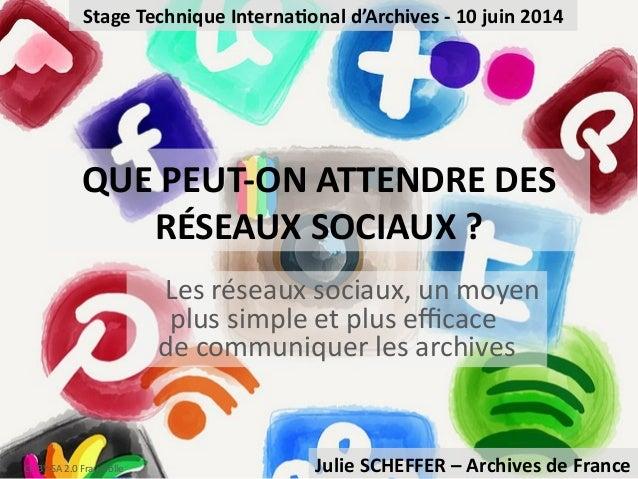 QUE PEUT-ON ATTENDRE DES RÉSEAUX SOCIAUX ? Les réseaux sociaux, un moyen plus simple et plus efficace de communiquer les a...