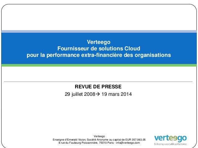 REVUE DE PRESSE 29 juillet 2008 19 mars 2014 Verteego Fournisseur de solutions Cloud pour la performance extra-financière...