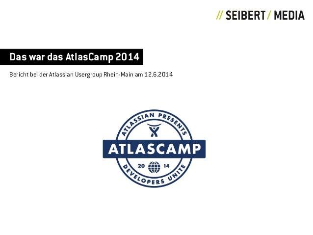 Das war das AtlasCamp 2014 Bericht bei der Atlassian Usergroup Rhein-Main am 12.6.2014