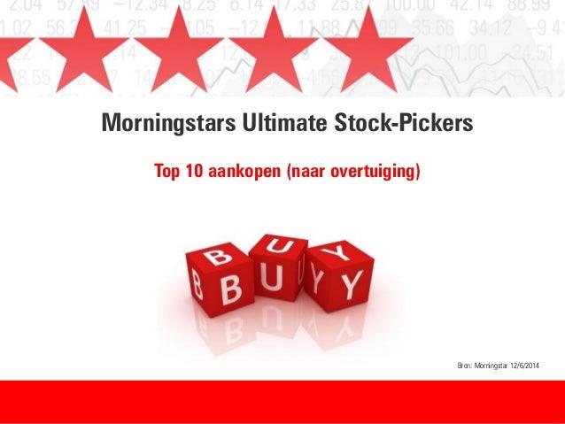 Morningstars Ultimate Stock-Pickers Top 10 aankopen (naar overtuiging) Bron: Morningstar 12/6/2014