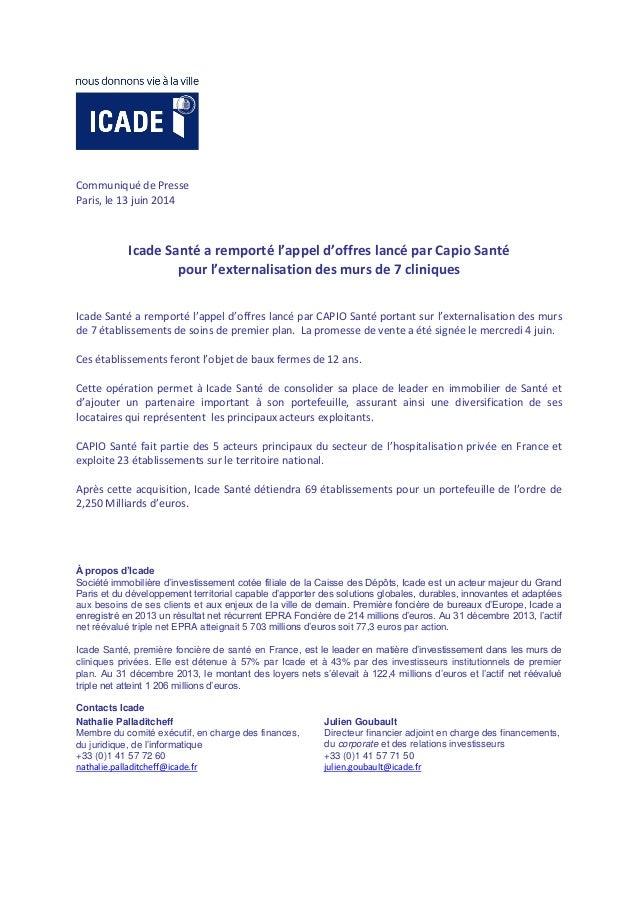 Communiqué de Presse Paris, le 13 juin 2014 Icade Santé a remporté l'appel d'offres lancé par Capio Santé pour l'externali...