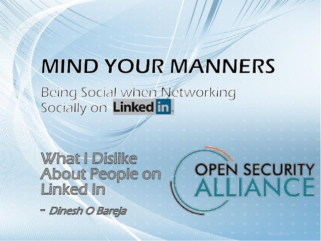 OPEN SECURITY ALLIANCE What I Dislike About People on Linked In – Mind Your Manners! • I get these 'connect' requests • Si...
