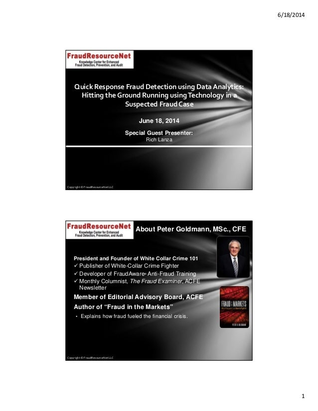 6/18/2014 1 Copyright©FraudResourceNet LLC QuickResponseFraudDetectionusingDataAnalytics: HittingtheGroundRunn...