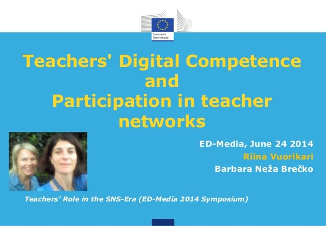 Teachers' Digital Competence and Participation in teacher networks ED-Media, June 24 2014 Riina Vuorikari Barbara Neža Bre...