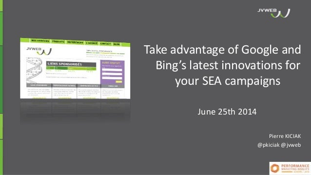 Take advantage of Google and Bing's latest 2013 and 2014 innovations for your SEA campaigns by Pierre Kiciak