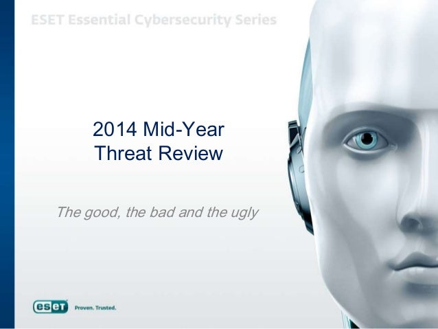 2014 Mid-Year Threat Review The good, the bad and the ugly