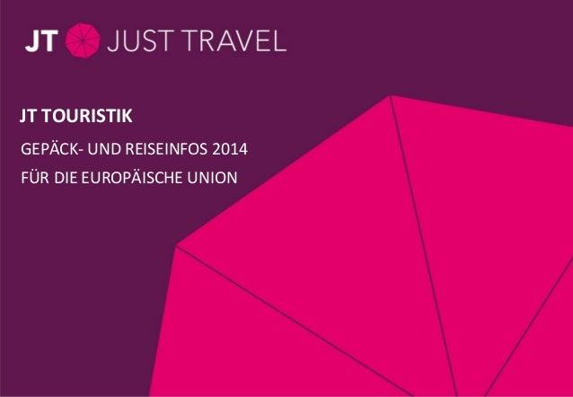 Seite 1 / Thema / 28.11.11 GEPÄCK- UND REISEINFOS 2014 FÜR DIE EUROPÄISCHE UNION JT TOURISTIK