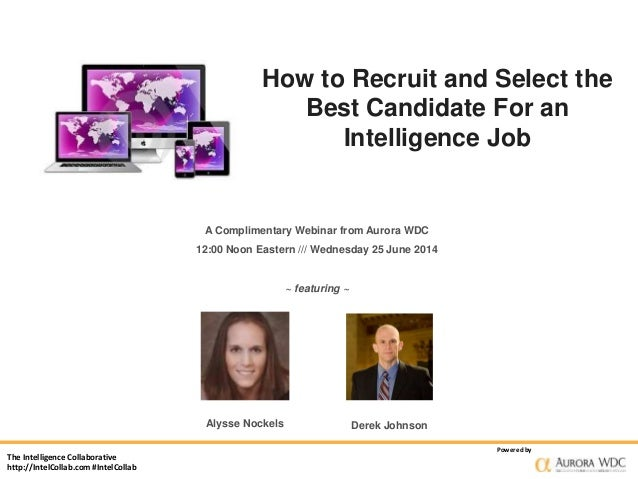 The Intelligence Collaborative http://IntelCollab.com #IntelCollab Powered by How to Recruit and Select the Best Candidate...