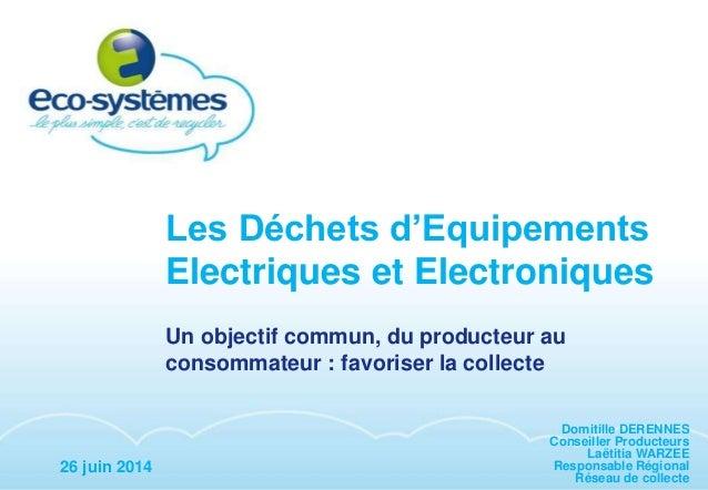 1 Les Déchets d'Equipements Electriques et Electroniques Un objectif commun, du producteur au consommateur : favoriser la ...
