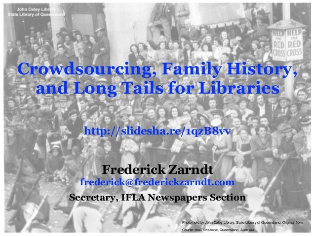 Crowdsourcing, Family History, and Long Tails for Libraries ! http://slidesha.re/1qzB8vv Frederick Zarndt frederick@freder...