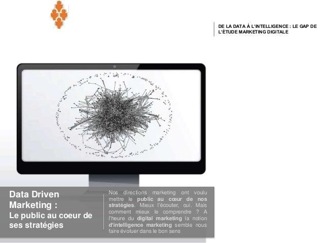DE LA DATA À L'INTELLIGENCE : LE GAP DE L'ÉTUDE MARKETING DIGITALE Data Driven Marketing : Le public au coeur de ses strat...