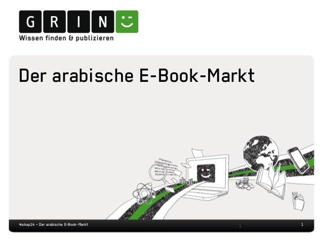 1 Der arabische E-Book-Markt #akep14 – Der arabische E-Book-Markt