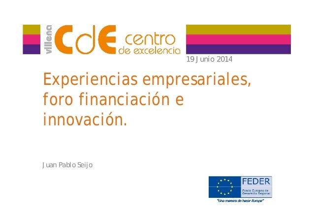 Experiencias empresariales. Foro financiación e innovación. Juan Pablo Seijo