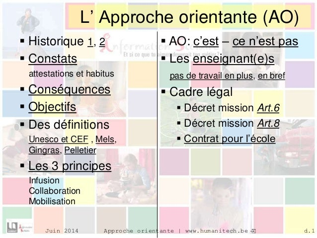 Approche orientante | www.humanitech.beJuin 2014 d.1 a 3 L' Approche orientante (AO)  Historique 1, 2  Constats attestat...