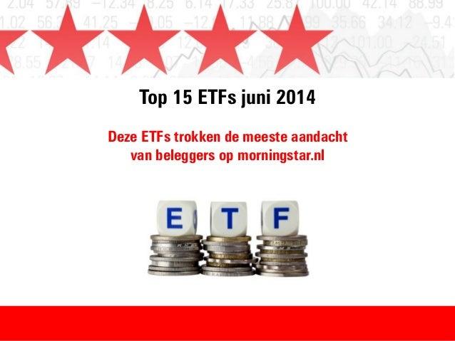 Top 15 ETFs juni 2014 Deze ETFs trokken de meeste aandacht van beleggers op morningstar.nl
