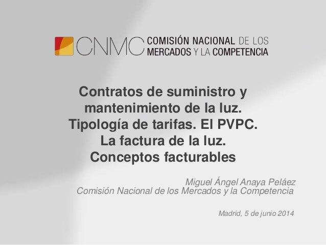 Contratos de suministro y mantenimiento de la luz. Tipología de tarifas. El PVPC. La factura de la luz. Conceptos facturab...