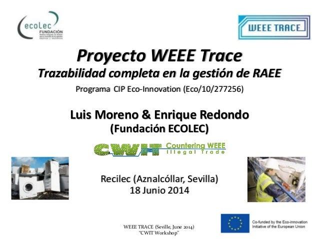 """WEEE TRACE (Seville, June 2014) """"CWIT Workshop"""" Proyecto WEEE Trace Trazabilidad completa en la gestión de RAEE Programa C..."""