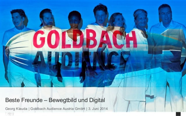 © 2014 Goldbach Audience Austria GmbH 1 Georg Klauda | Goldbach Audience Austria GmbH | 3. Juni 2014 Beste Freunde – Beweg...