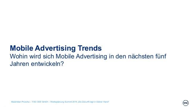 Mobile Advertising Trends Wohin wird sich Mobile Advertising in den nächsten fünf Jahren entwickeln? Maximilian Pruscha – ...