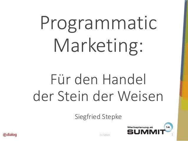 Programmatic  Marketing:  Für den Handel  der Stein der Weisen  Siegfried Stepke  3.7.2014 1