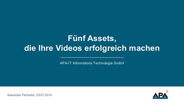 APA-IT Informations Technologie GmbH Fünf Assets, die Ihre Videos erfolgreich machen Alexander Falchetto, 03.07.2014