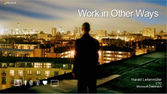 Work in Other Ways Harald Leitenmüller CTO Microsoft Österreich