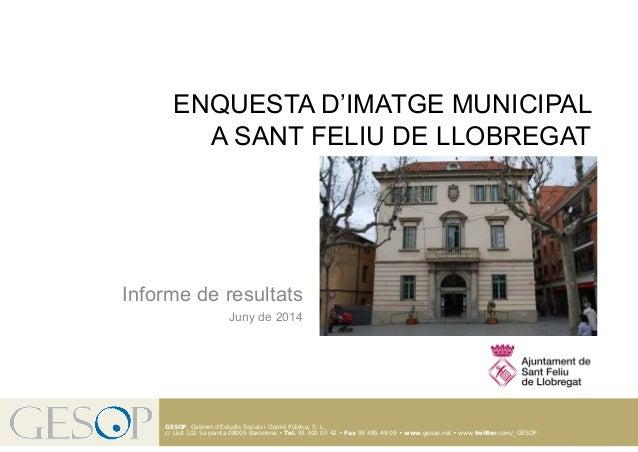 Enquesta d'imatge municipal de Sant Feliu de Llobregat. Juny de 2014 1 GESOP, Gabinet d'Estudis Socials i Opinió Pública, ...