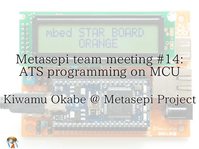 Metasepi team meeting #14:  ATS programming on MCU Metasepi team meeting #14:  ATS programming on MCU Metasepi team meetin...