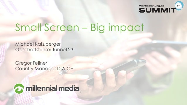 Small Screen – Big impact Michael Katzlberger Geschäftsführer Tunnel 23 Gregor Fellner Country Manager D.A.CH.