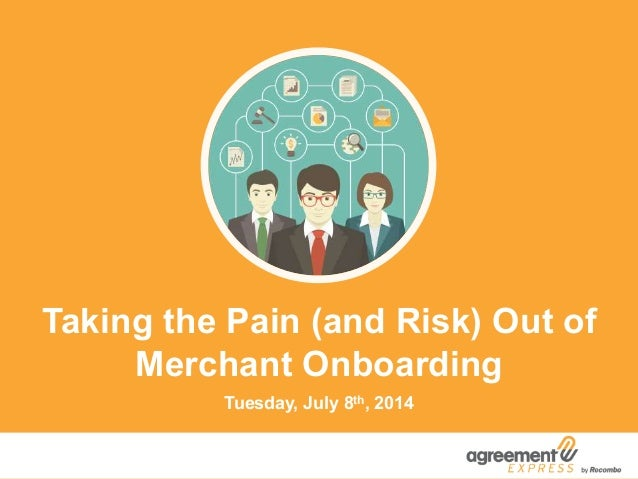 Taking the Pain (and Risk) Out of Merchant Onboarding Tuesday, July 8th, 2014