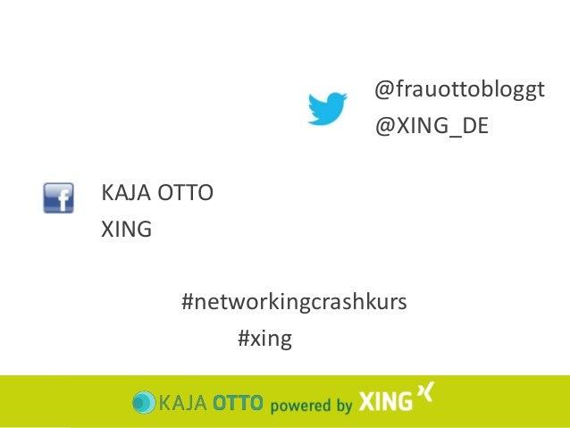 @frauottobloggt  @XING_DE  KAJA OTTO  XING  #networkingcrashkurs  #xing